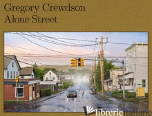 Gregory Crewdson: Alone Street - Crewdson, Gregory
