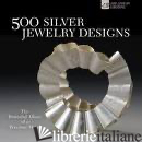 500 SILVER JEWELRY DESIGNS: THE POWERFUL ALLURE OF A PRECIOUS METAL - MARTHE LE VAN; TALYA BAHARAL
