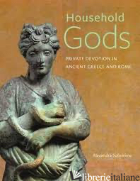 Household Gods - Private Devotion in Ancient Greece and Rome - Sofroniew