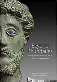 BEYOND BOUNDARIES - CONNECTING VISUAL CULTURES IN THE PROVINCES OF ANCIENT ROME - ALCOCK, SUSAN