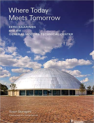 Where Today Meets Tomorrow - Susan Skarsgard, foreword by Kevin Roche
