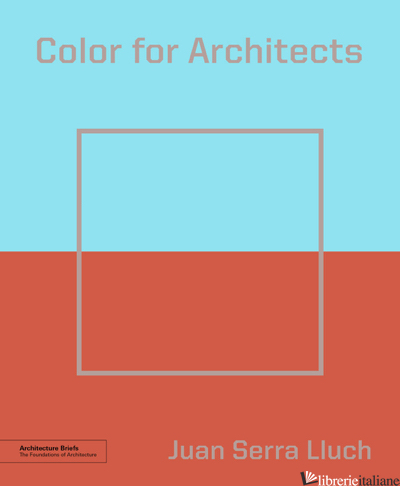 Color for Architects (Architecture Brief) - Juan Serra Lluch