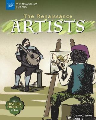 The Renaissance Artists - Taylor, Diane C.