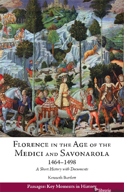 Florence in the Age of the Medici and Savonarola, 1464-1498 - Kenneth Bartlett