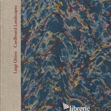 Luigi Ghirri, Cardboard Landscapes (Paesaggi di cartone Luigi Ghirri)  - Hermanson Meister, Sarah, Luigi Ghirri