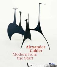 Alexander Calder: Modern from the Start - Cara Manes