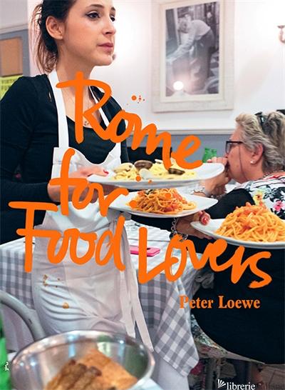 Rome for Food Lovers - Peter Loewe