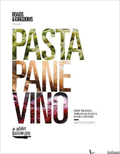 Pasta, Pane, Vino: Deep Travels Through Italy's Food Culture - Matt Goulding