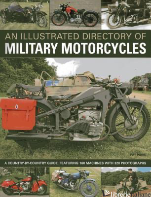 AN ILLUSTRATED DIRECTORY OF MILITARY MOTORCYCLES - PAT WARE