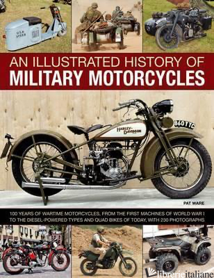 AN ILLUSTRATED HISTORY OF MILITARY MOTORCYCLES - PAT WARE