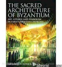 The Sacred Architecture of Byzantium - Nicholas N. Patricios