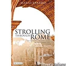 STROLLING THROUGH ROME DEFINITIVE WALKING GUIDE TO THE ETERNAL CITY - ERASMO MARIO