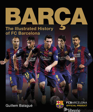 BARCA THE ILLUSTRATED HISTORY OF FC BARCELONA -