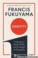 Identity Contemporary Identity Politics and the Struggle for Recognit - FUKUYAMA FRANCIS
