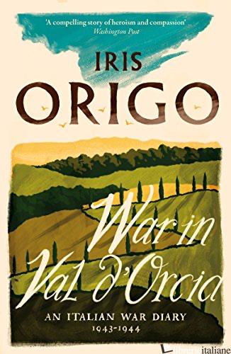 War In Val D'orcia An Italian War Diary 1943-1944 --NO RESA---  - Origo, Iris