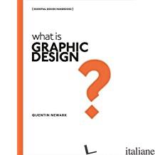 WHAT IS GRAPHIC DESIGN? - Quentin Newark