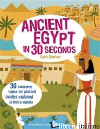 Ancient Egypt in 30 seconds - Cath Senker