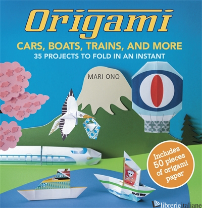 Origami Cars, Boats, Trains and more - MARI ONO