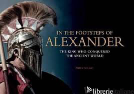 In the Footsteps of Alexander: The Soldiers who Conquered the Ancient World - Doleac Miles