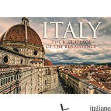 Italy The Birthplace Of The Renaissance - Aa.Vv