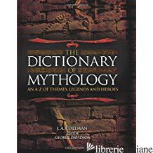 Dictionary of Mythology - Coleman, J.A