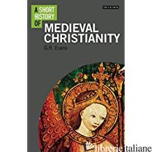 Short History of Medieval Christinanity - Evans