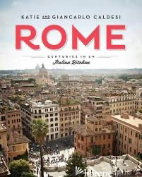 ROME CENTURIES IN AN ITALIAN KITCHEN - KATIE CALDESI AND GIANCARLO CALDESI