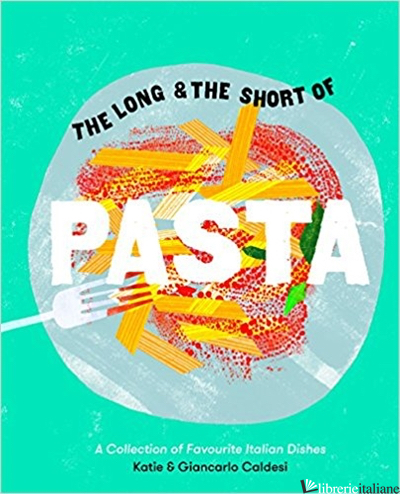 The Long and the Short of Pasta - Giancarlo Caldesi