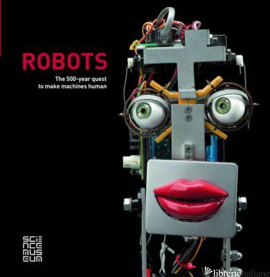 Robots: The 500-Year Quest to Make Machines Human - BEN RUSSELL