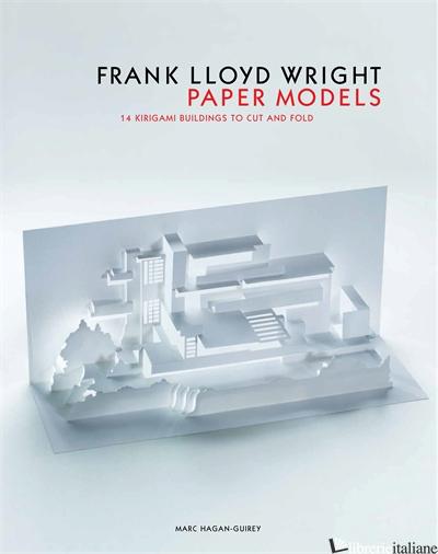 FRANK LLOYD WRIGHT PAPER MODELS - Marc Hagan-Guirey