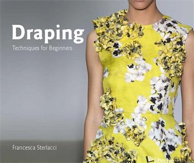 Draping, Techniques for Beginners - Francesca Sterlacci and Barbara Arata-Gavere
