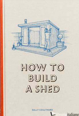 How to Build a Shed - Sally Coulthard illustrations by Lee John Phillips