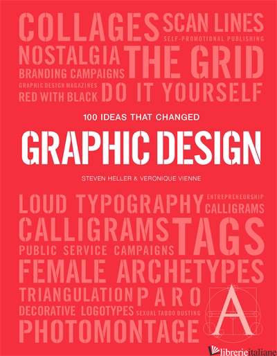 100 Ideas that Changed Graphic Design - Steven Heller and Veronique Vienne