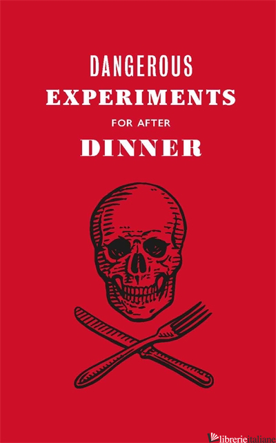 Dangerous Experiments for After Dinner - Dave Hopkins, Angus Hyland and Kendra Wilson