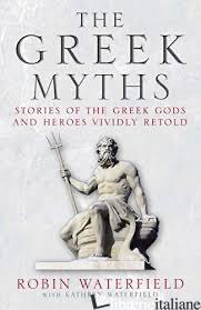 Greek Myths: Stories of the Greek Gods & Heros Vividly Retold - Robin Waterfield