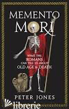 Memento Mori: What the Romans Can Tell Us About Old Age and Death - Peter Jones