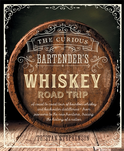 The Curious Bartender's Whiskey Road Trip - Tristan Stephenson