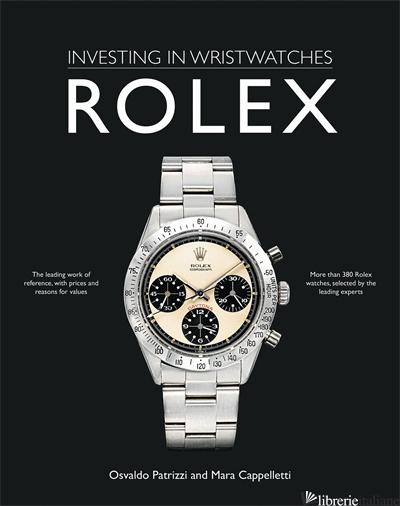 Investing in Wristwatches: Rolexes - Mara Cappelletti,Osvaldo Patrizzi