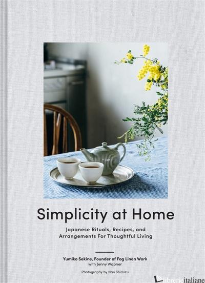 Simplicity at Home - Yumiko Sekine, with Jenny Wapner, photographs by Nao Shimizu