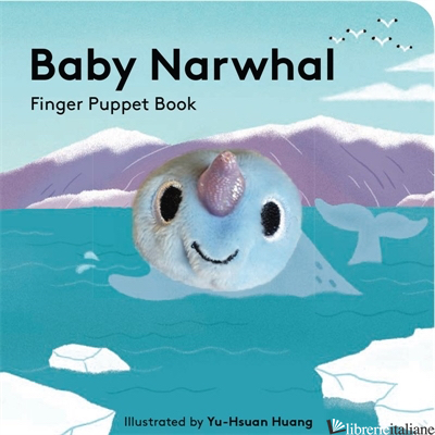 Baby Narwhal: Finger Puppet Book - illustrated by Yu-Hsuan Huang