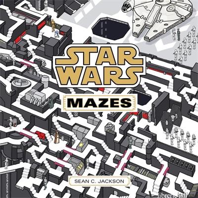 Star Wars: Mazes From a Galaxy Far, Far Away - Sean C. Jackson