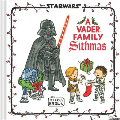 Star Wars: A Vader Family Sithmas - Jeffrey Brown