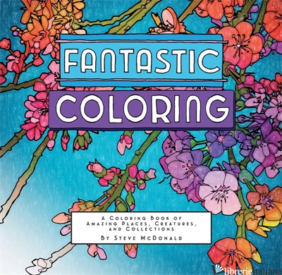 Fantastic Coloring - ILLUSTRATED BY STEVE MCDONALD