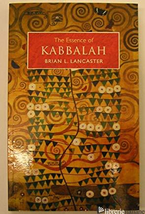 Essence of Kabbalah - Lancaster, Brian L.
