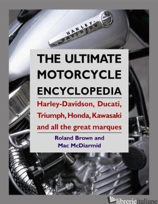The Ultimate Motorcycle Encyclopedia - ROLAND BROWN AND MAC MCDIARMID