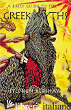 A Brief Guide to the Greek Myths - Stephen Kershaw