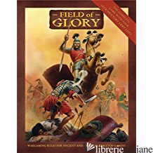 FIELD OF GLORY: ANCIENT AND MEDIEVAL WARGAMING RULES - RICHARD BODLEY-SCOTT