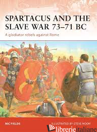 Spartacus and the Slave War 73-71 BC - NIC FIELDS