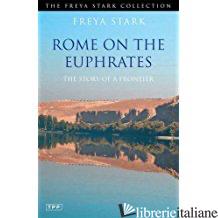 Rome on the Euphrates - Freya Stark