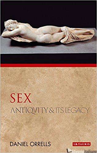 Sex :Antiquity and Its Legacy  - Orrells, Daniel